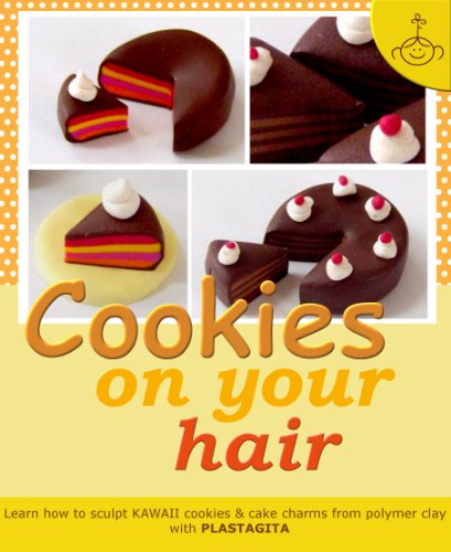 Cookies on your hair: Learn how to sculpt polymer clay cookies & cake charms (Polymer clay KAWAII charms Book 2) (English Edition)