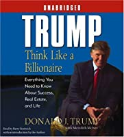 Trump:Think Like a Billionaire: Everything You Need to Know About Success, Real Estate, and Life