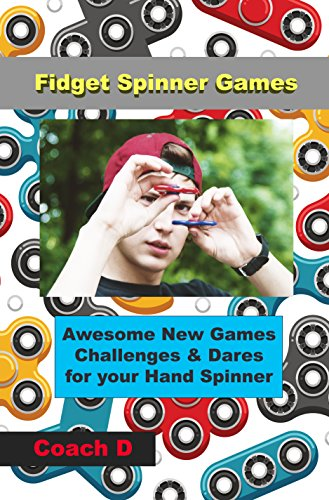 Fidget Spinner Games: Awesome Games, Challenges & Dares For Your Hand Spinner (English Edition)