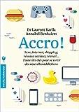 Accro-jeux, réseaux sociaux, bouffe, sexe, travail,les clés pour se sortir des nouvelles addictions de Dr Laurent Karila ,Annabel Benhaiem ( 25 février 2015 ) - 25/02/2015