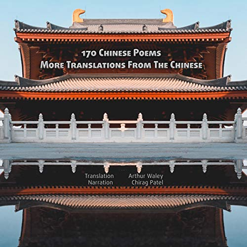 One Hundred and Seventy Chinese Poems | More Translations from The Chinese Classic Poetry from 100BC to 1000AD Audiobook By Arthur Waley - translator, Lu Yu, Li Po, Pao Chao, Emperor Wu-Ti, Wang Wei, Ch'in Chia cover art