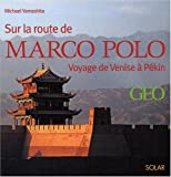 Sur les traces de Marco Polo - De Venise à Pékin