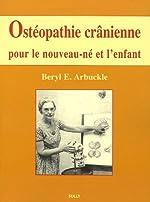 Ostéopathie crânienne pour le nouveau-né et l'enfant de Beryl-E Arbuckle