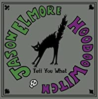 Tell You What by Jason Elmore & Hoodoo Witch (2013-03-19)
