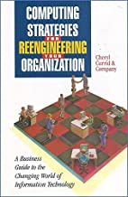 Computing Strategies for Reengineering Your Organization: A Business Guide to the Changing World of Information Technology