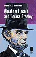 Abraham Lincoln and Horace Greeley (Concise Lincoln Library)