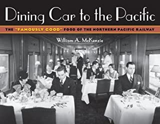 """Dining Car To The Pacific: The """"Famously Good"""" Food of the Northern Pacific Railway (Fesler-Lampert Minnesota Heritage)"""