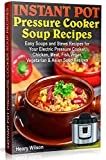 Instant Pot Pressure Cooker Soup Recipes: Easy Soups and Stews Recipes for Your Electric Pressure Cooker. Chicken, Meat, Fish, Vegan, Vegetarian and Asian Recipes. (Soup Cookbook Book 1)