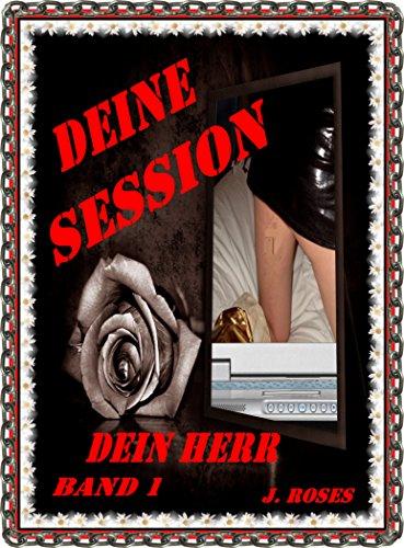 DEINE SESSION, Band 1: DEIN HERR (German Edition)