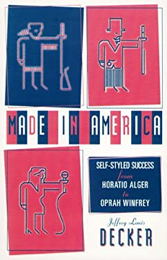 Made In America: Self-Styled Success from Horatio Alger to Oprah Winfrey