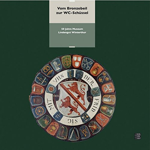 Vom Bronzebeil zur WC-Schüssel: 50 Jahre Museum Lindengut Winterthur (Neujahrsblatt der Stadtbibliothek Winterthur)