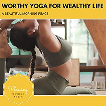 Worthy Yoga For Wealthy Life - A Beautiful Morning Peace