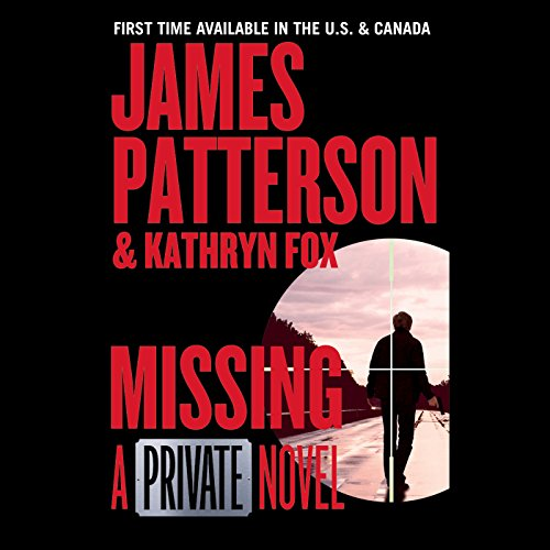 Missing     A Private Novel              By:                                                                                                                                 James Patterson,                                                                                        Kathryn Fox                               Narrated by:                                                                                                                                 Daniel Lepaine                      Length: 6 hrs and 28 mins     749 ratings     Overall 4.2
