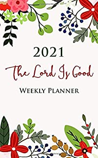 2021 The Lord Is Good Weekly Pocket Planner With One Bible Verse Each Week: 52 Week Diary for Nature-Loving Christians - O...