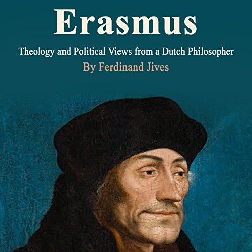 Erasmus     Theology and Political Views from a Dutch Philosopher              By:                                                                                                                                 Ferdinand Jives                               Narrated by:                                                                                                                                 Alasdair Cunningham                      Length: 1 hr and 15 mins     2 ratings     Overall 2.5