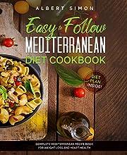 Easy to Follow Mediterranean Diet Cookbook: Complete Mediterranean Diet Recipe Book for Weight Loss and Heart Health. Diet Plan Inside!