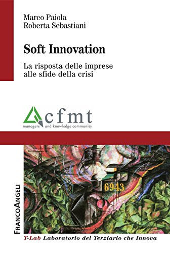 Soft Innovation. La risposta delle imprese alle sfide della crisi (T-LAB. Laboratorio del terziario Vol. 7) (Italian Edition)