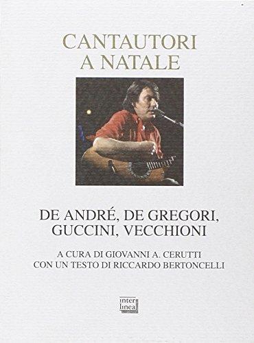 Cantautori a Natale. De Andrè, De Gregori, Guccini, Vecchioni