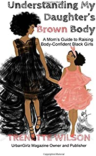 Understanding My Daughter's Brown Body: A Mom's Guide to Raising Body-Confident Black Girls