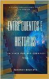 Entre Cuentos e Historias Vol. 2: iUn viaje por mis cuentos!