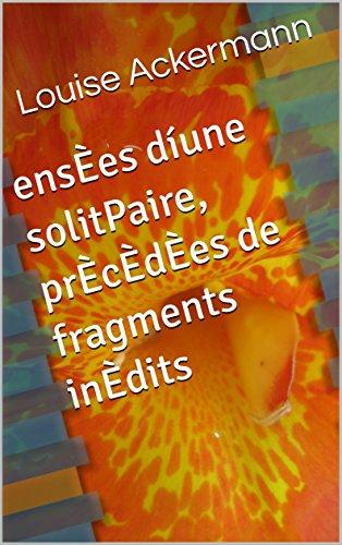 ensÈes díune solitPaire, prÈcÈdÈes de fragments inÈdits (French Edition)