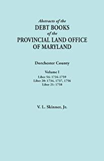 Abstracts of the Debt Books of the Provincial Land Office of Maryland. Dorchester County, Volume I. Liber 54: 1734-1759; L...