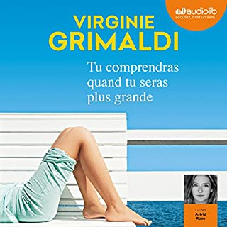 Tu comprendras quand tu seras plus grande                   By:                                                                                                                                 Virginie Grimaldi                               Narrated by:                                                                                                                                 Astrid Roos                      Length: 9 hrs and 4 mins     4 ratings     Overall 4.3