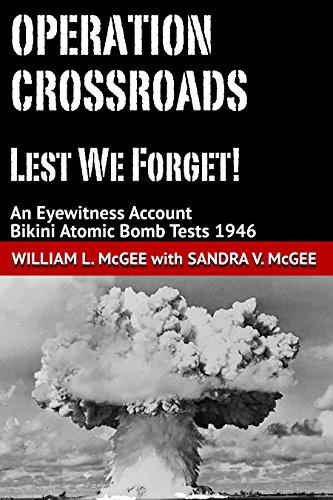 Operation Crossroads - Lest We Forget!: An Eyewitness Account, Bikini Atomic Bomb Tests 1946 (English Edition)