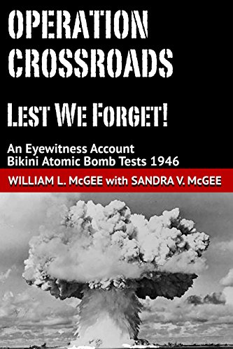Operation Crossroads - Lest We Forget!: An Eyewitness Account, Bikini Atomic Bomb Tests 1946 (English Edition)