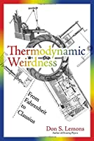 Thermodynamic Weirdness: From Fahrenheit to Clausius (The MIT Press)