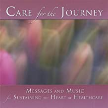 Care for the Journey: Messages & Music for Sustaining the Heart of Healthcare.