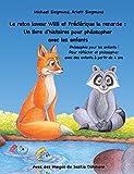 Le raton laveur Willi et Frédérique la renarde: Un livre d'histoires pour philosopher avec les enfants: Un livre d'histoires pour philosopher avec les enfants