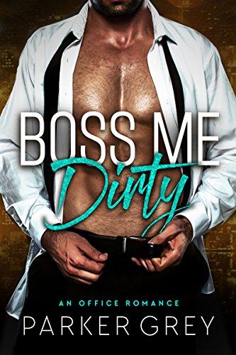 Boss Me Dirty: An Office Romance (Get Dirty)