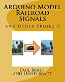 Arduino Model Railroad Signals: And Other Projects (English Edition)...