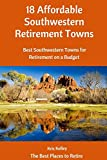 18 Affordable Southwestern Retirement Towns: Best Southwestern Towns for Retirement on a Budget (Best Places to Retire) (Volume 4)