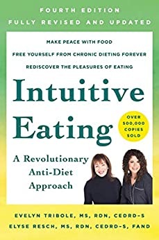 Intuitive Eating, 4th Edition: A Revolutionary Anti-Diet Approach by [R.D. Tribole, Evelyn, M.S., F.A.D.A. Resch, Elyse, M.S., R.D.]