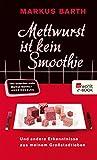 Mettwurst ist kein Smoothie: Und andere Erkenntnisse aus meinem Großstadtleben (German Edition)