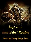 Supreme Immortal Realm: A Cultivation Progression Action Adventure Fantasy Novel( Martial magic and young adult fantasy harem romance )Book 4 (English Edition)