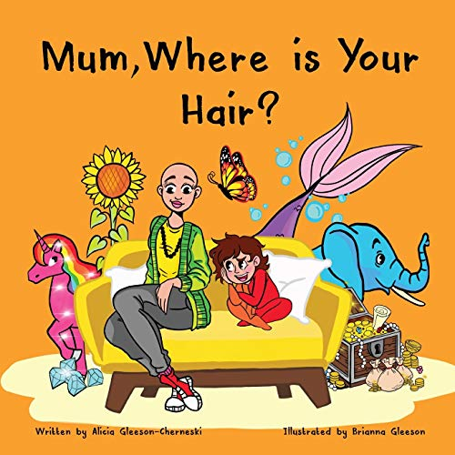 Mum, Where is Your Hair?: A fun rhyming story which reveals a curious child's search for their mother's hair, to help remove children's confusion about hair loss (HairandNowGlobal)