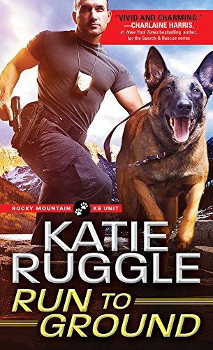 Run to Ground: Grumpy Hero and Anxious Dog in Search of Sunshiny Do-Gooder to Brighten Their Lives (Rocky Mountain K9 Unit Book 1)