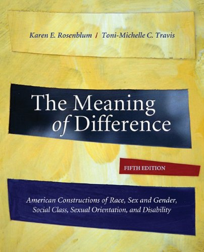 The Meaning of Difference: American Constructions of Race, Sex and Gender, Social Class, Sexual Orientation, and Disabil