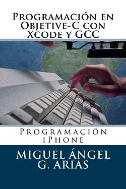 Programación en Objetive-C con Xcode y GCC (Spanish Edition)