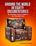 Around the World in Eighty Documentaries: An Armchair Traveller's Guide to Eco Friendly Travel (Documentaries To See Before You Die Book 1) (English Edition)