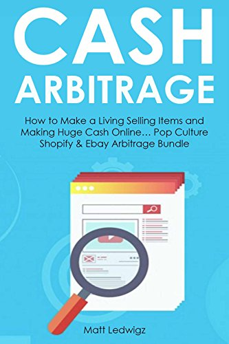 Amazon Com Cash Arbitrage How To Make A Living Selling Items And Making Huge Cash Online Pop Culture Shopify Ebay Arbitrage Bundle Ebook Ledwigz Matt Kindle Store