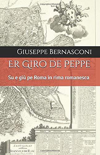Er Giro de Peppe: Su e giù pe Roma in rima romanesca