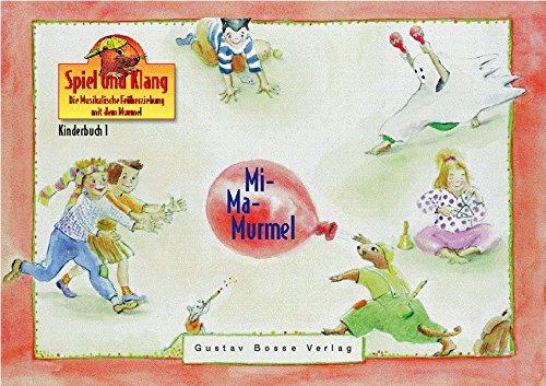Kinderbuch 1 »Mi-Ma-Murmel«: Spiel und Klang. Die Musikalische Frueherziehung mit dem Murmel