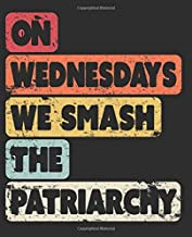 On Wednesdays We Smash The Patriarchy: Notebook (Large Journal, Composition Book) (7.5 x 9.25) Great Gift For Feminists. 120 Full Width Lined Pages ... Doodles, Sketching, Scrapbooking or Drawing.