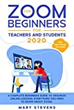 Zoom for Beginners: 2020. For Teachers and Students. A Complete Beginners Guide to Organize Online Lessons. Everything You Need to Know about Zoom. Tips and Tricks Included (English Edition)