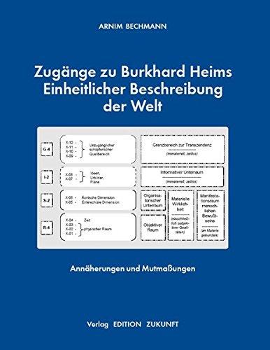 Zugänge zu Burkhard Heims Einheitlicher Beschreibung der Welt: Annäherungen und Mutmaßungen