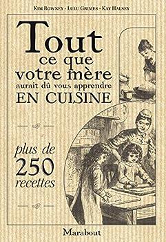 Tout Ce Que Votre Mère Aurait Dû Vous Apprendre En Cuisine 2501054180 Book Cover
